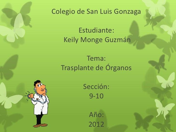 Colegio de San Luis Gonzaga        Estudiante:   Keily Monge Guzmán          Tema:  Trasplante de Órganos         Sección:...