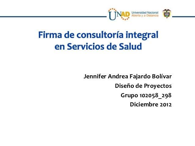 Jennifer Andrea Fajardo Bolívar           Diseño de Proyectos             Grupo 102058_298                Diciembre 2012