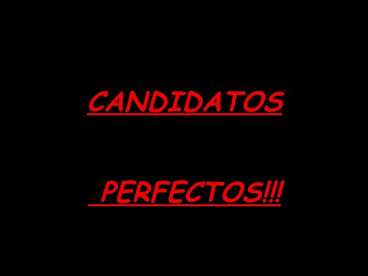 <ul><li>CANDIDATOS </li></ul><ul><li>PERFECTOS!!! </li></ul>