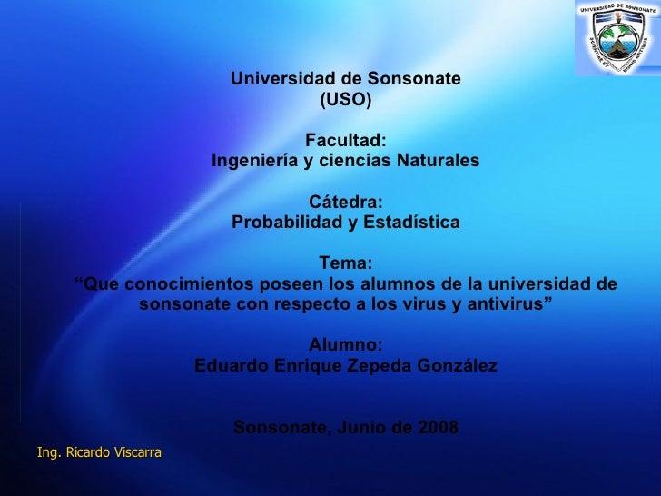"""Universidad de Sonsonate (USO) Facultad: Ingeniería y ciencias Naturales Cátedra: Probabilidad y Estadística Tema: """"Que co..."""