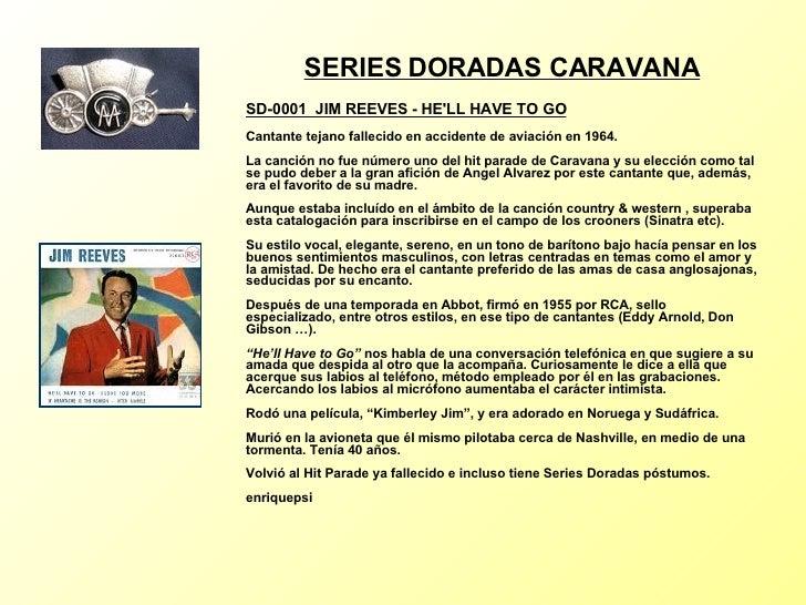<ul><li>SERIES DORADAS CARAVANA </li></ul><ul><li>SD-0001  JIM REEVES - HE'LL HAVE TO GO </li></ul><ul><li>Cantante tejano...