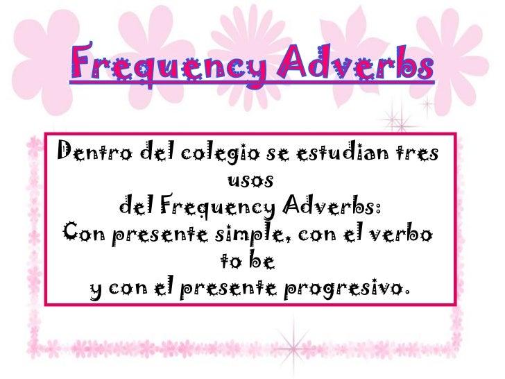 Dentro del colegio se estudian tres                 usos      del Frequency Adverbs: Con presente simple, con el verbo    ...