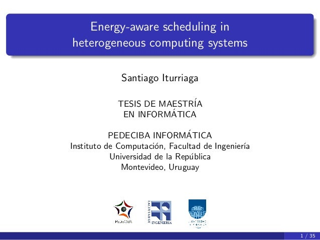Energy-aware scheduling inheterogeneous computing systems             Santiago Iturriaga            TESIS DE MAESTR´      ...
