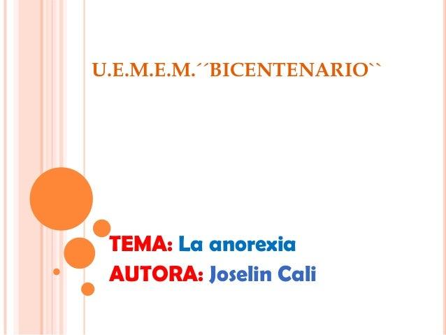 U.E.M.E.M.´´BICENTENARIO``TEMA: La anorexiaAUTORA: Joselin Cali