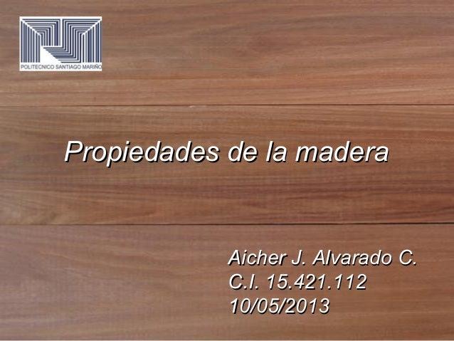 Aicher J. Alvarado C.Aicher J. Alvarado C.C.I. 15.421.112C.I. 15.421.11210/05/201310/05/2013Propiedades de la maderaPropie...