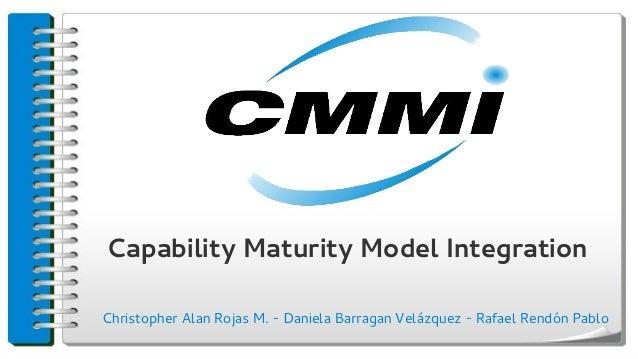 Capability Maturity Model IntegrationChristopher Alan Rojas M. - Daniela Barragan Velázquez - Rafael Rendón Pablo