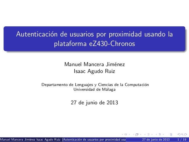Autenticaci´on de usuarios por proximidad usando la plataforma eZ430-Chronos Manuel Mancera Jim´enez Isaac Agudo Ruiz Depa...