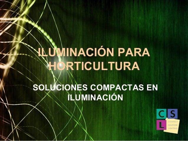 ILUMINACIÓN PARA HORTICULTURA SOLUCIONES COMPACTAS EN ILUMINACIÓN