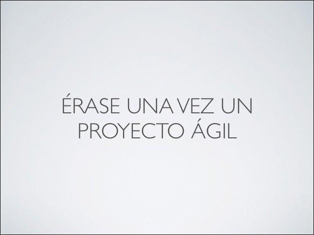 Érase una vez un proyecto ágil