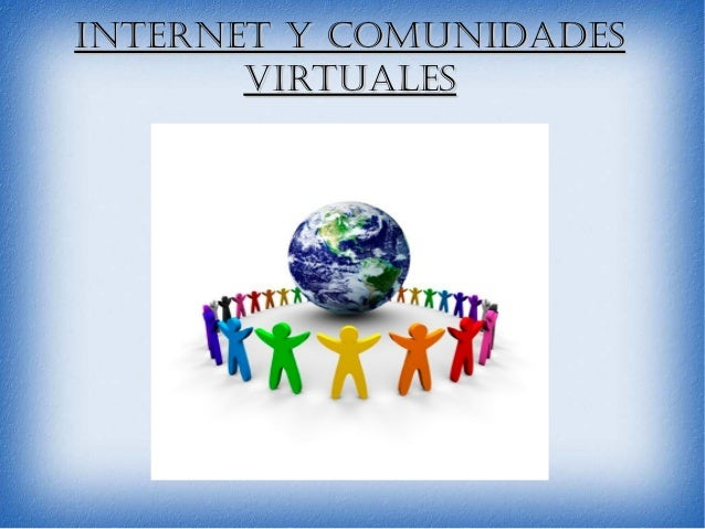 Internet y ComunIdadesInternet y ComunIdades vIrtualesvIrtuales