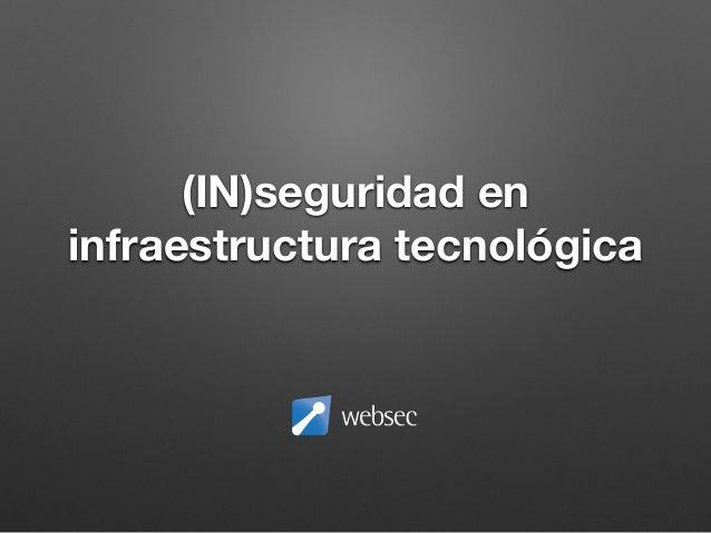 CPMX5 - (IN)seguridad en infraestructura tecnológica por Paulino Calderón