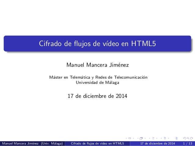 Cifrado de flujos de v´ıdeo en HTML5 Manuel Mancera Jim´enez M´aster en Telem´atica y Redes de Telecomunicaci´on Universida...