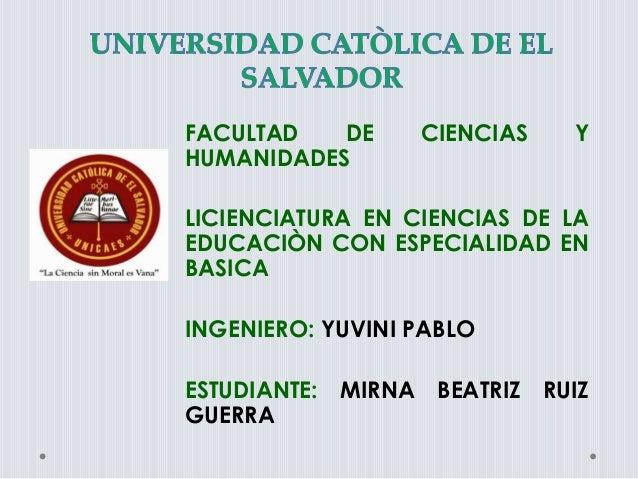FACULTAD DE CIENCIAS Y HUMANIDADES LICIENCIATURA EN CIENCIAS DE LA EDUCACIÒN CON ESPECIALIDAD EN BASICA INGENIERO: YUVINI ...
