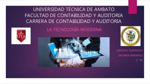 UNIVERSIDAD TÉCNICA DE AMBATO FACULTAD DE CONTABILIDAD Y AUDITORIA CARRERA DE CONTABILIDAD Y AUDITORIA LA TECNOLOGÍA MODER...