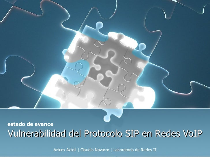 Vulnerabilidad del Protocolo SIP en Redes VoIP Arturo Axtell | Claudio Navarro | Laboratorio de Redes II estado de avance