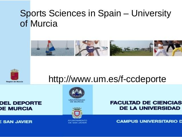 Sports Sciences in Spain – University of Murcia http://www.um.es/f-ccdeporte