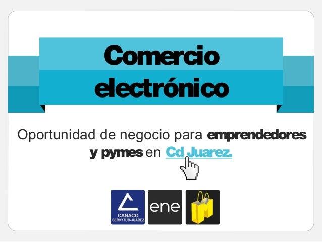 Comercio electrónico Oportunidad de negocio para emprendedores y pymesen Cd Juarez.
