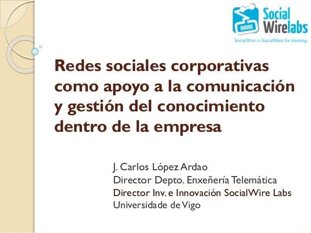 Redes sociales corporativas como apoyo a la comunicación y gestión del conocimiento dentro de la empresa J. Carlos López A...