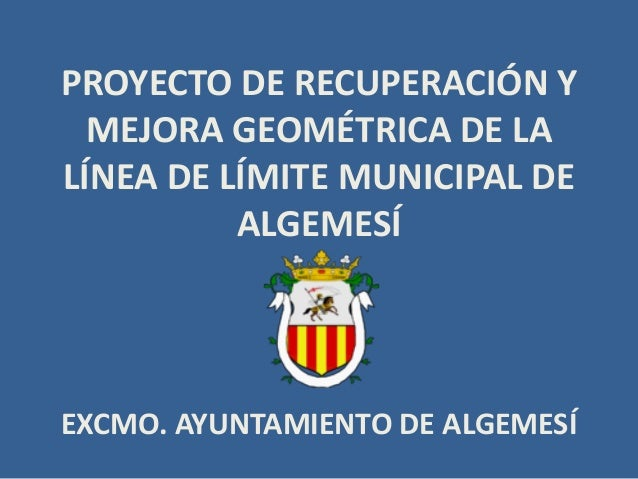 PROYECTO DE RECUPERACIÓN Y MEJORA GEOMÉTRICA DE LA LÍNEA DE LÍMITE MUNICIPAL DE ALGEMESÍ EXCMO. AYUNTAMIENTO DE ALGEMESÍ