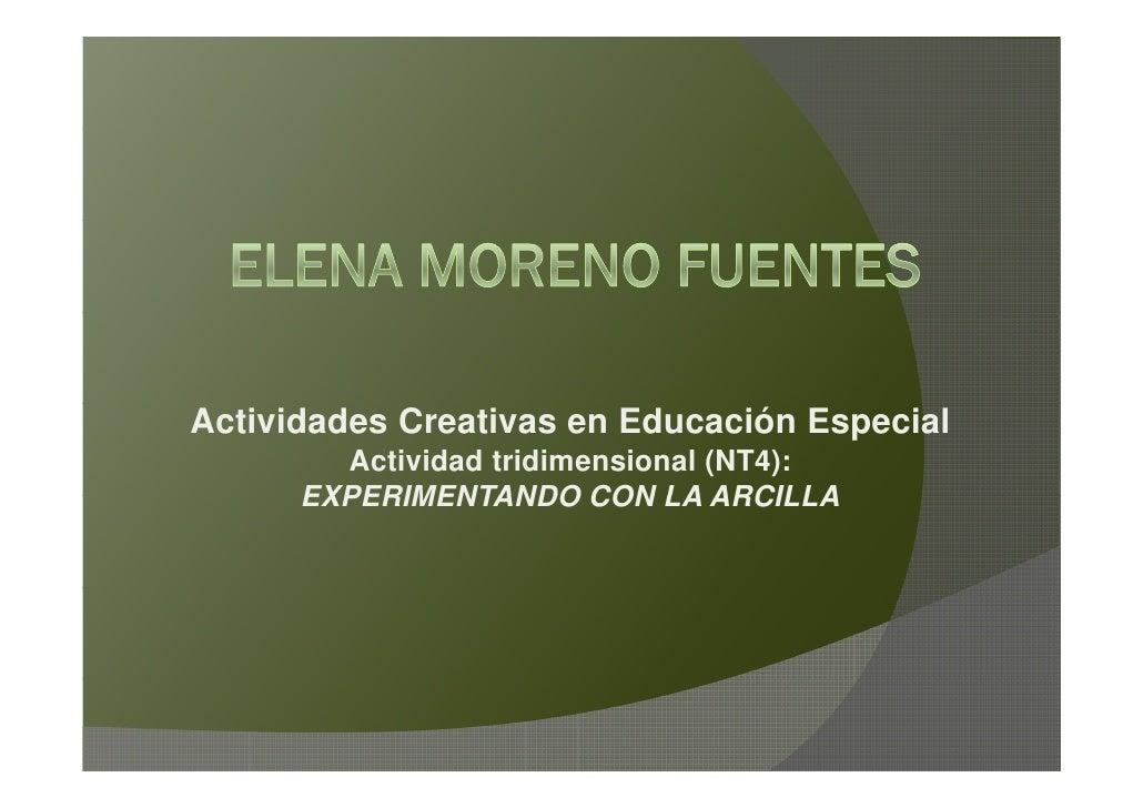 Actividades Creativas en Educación Especial         Actividad tridimensional (NT4):       EXPERIMENTANDO CON LA ARCILLA