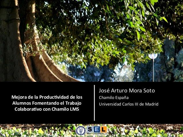 José Arturo Mora Soto Mejora de la Produc-vidad de los    Chamilo España Alumnos Fomentando el...
