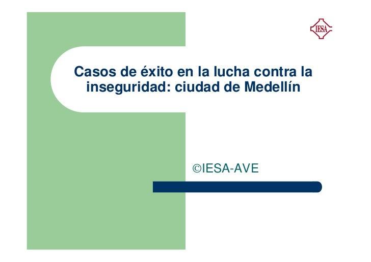 Casos de éxito en la lucha contra la inseguridad: ciudad de Medellín                 ©IESA-AVE