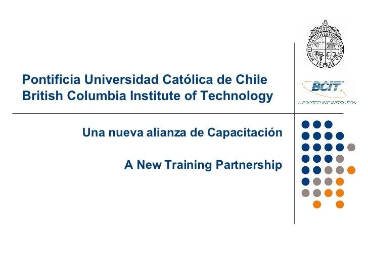 Una nueva alianza de Capacitación A New Training Partnership Pontificia  Universidad Católica de Chile   British Columbia ...