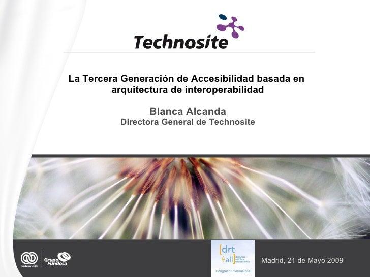 La Tercera Generación de Accesibilidad basada en  arquitectura de interoperabilidad Blanca Alcanda Directora General de Te...