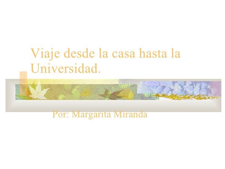 Viaje desde la casa hasta la Universidad. Por: Margarita Miranda