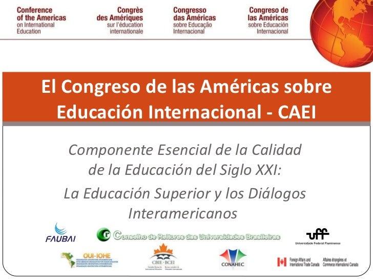 Componente Esencial de la Calidad de la Educación del Siglo XXI: La Educación Superior y los Diálogos Interamericanos  El ...