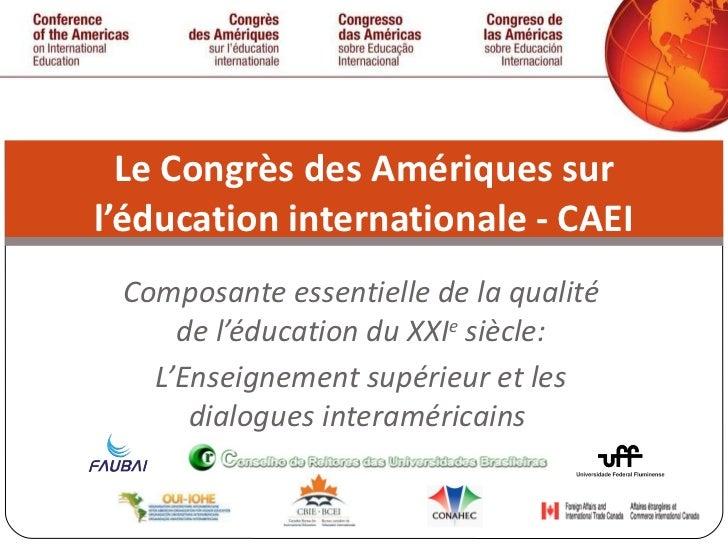 Composante essentielle de la qualité de l'éducation du XXI e  siècle: L'Enseignement supérieur et les dialogues interaméri...