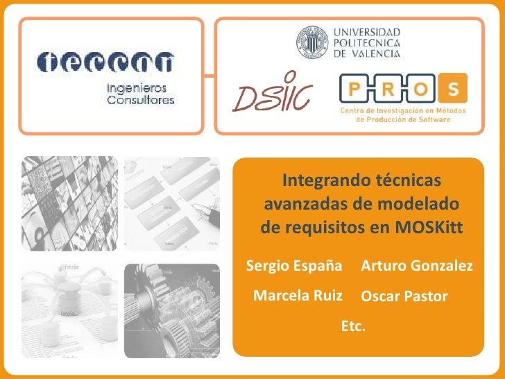 Integrando técnicas avanzadas de modelado de requisitos en MOSKitt<br />Sergio España<br />Marcela Ruiz<br />Arturo Gonzal...