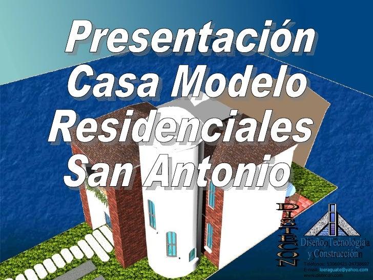 Presentación Casa Modelo Residenciales San Antonio DISTECON Diseño, Tecnología y Construcción Teléfonos: 53060421-24738697...
