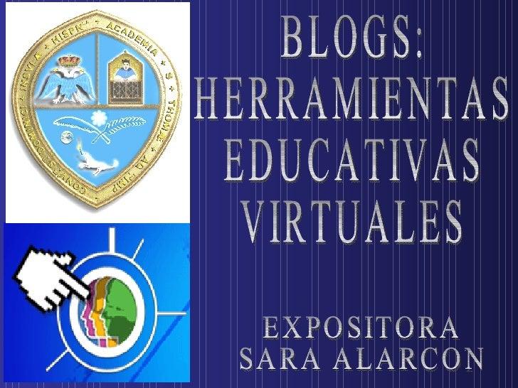 BLOGS:  HERRAMIENTAS EDUCATIVAS VIRTUALES EXPOSITORA SARA ALARCON