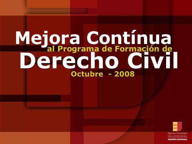 Mejora Contínua Octubre  - 2008 Derecho Civil al Programa de Formación de