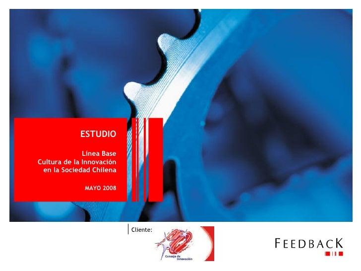 ESTUDIO Línea Base Cultura de la Innovación en la Sociedad Chilena MAYO 2008 Cliente: