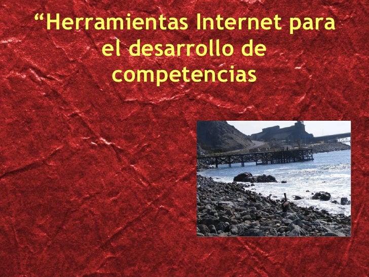 """""""Herramientas Internet para el desarrollo de competencias <ul><li>Caleta Coloso </li></ul>"""
