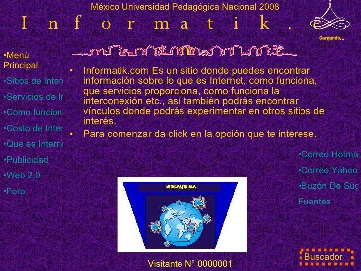 Informatik.com <ul><li>Informatik.com Es un sitio donde puedes encontrar información sobre lo que es Internet, como funcio...