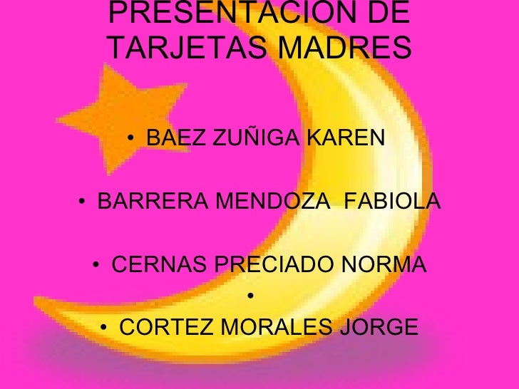 PRESENTACION DE TARJETAS MADRES <ul><li>BAEZ ZUÑIGA KAREN  </li></ul><ul><li>BARRERA MENDOZA  FABIOLA </li></ul><ul><li>CE...