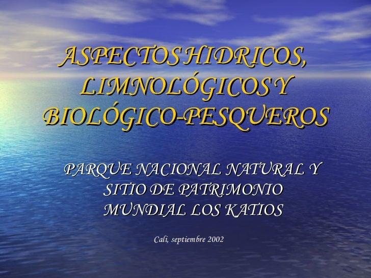 ASPECTOS HIDRICOS, LIMNOLÓGICOS Y BIOLÓGICO-PESQUEROS PARQUE NACIONAL NATURAL Y  SITIO DE PATRIMONIO MUNDIAL LOS KATIOS Ca...