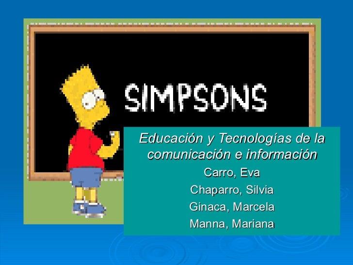 Educación y Tecnologías de la comunicación e información Carro, Eva Chaparro, Silvia Ginaca, Marcela Manna, Mariana