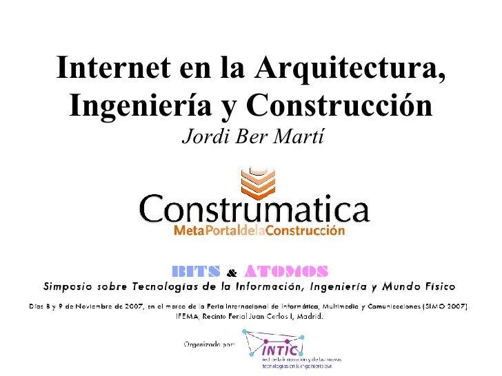 Internet en la Arquitectura, Ingeniería y Construcción   Jordi Ber Martí