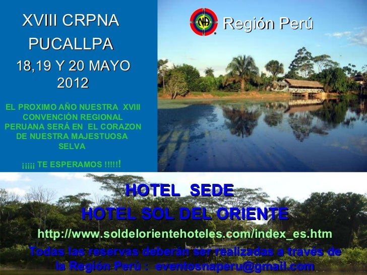 XVIII CRPNA  PUCALLPA  18,19 Y 20 MAYO 2012 EL PROXIMO AÑO NUESTRA  XVIII CONVENCIÓN REGIONAL PERUANA SERÁ EN  EL CORAZON ...
