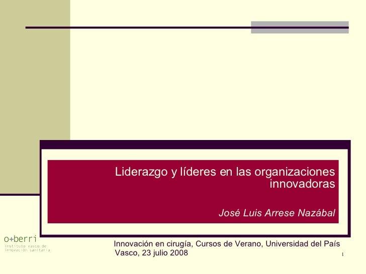 Liderazgo y líderes en las organizaciones innovadoras José Luis Arrese Nazábal Innovación en cirugía, Cursos de Verano, Un...