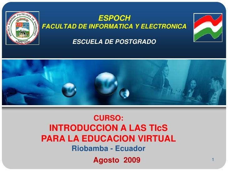 1<br />ESPOCHFACULTAD DE INFORMATICA Y ELECTRONICAESCUELA DE POSTGRADO<br />CURSO:<br />INTRODUCCION A LAS TIcS<br />PARA ...