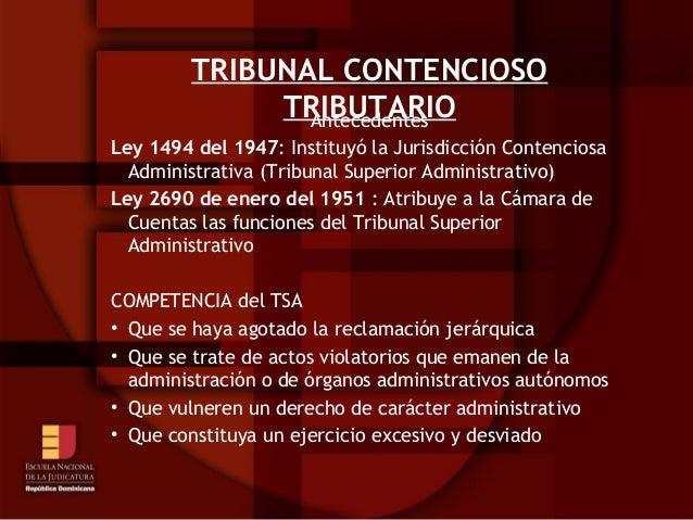 TRIBUNAL CONTENCIOSO TRIBUTARIOAntecedentes Ley 1494 del 1947: Instituyó la Jurisdicción Contenciosa Administrativa (Tribu...