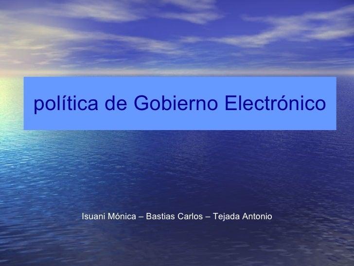 política de Gobierno Electrónico Isuani Mónica – Bastias Carlos – Tejada Antonio