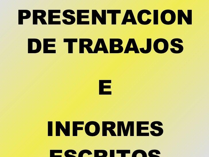 PRESENTACION DE TRABAJOS E INFORMES ESCRITOS