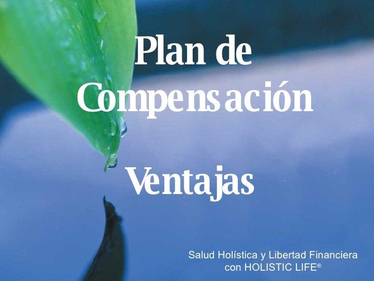 Salud Holística y Libertad Financiera con HOLISTIC LIFE ® Plan de Compensación Ventajas