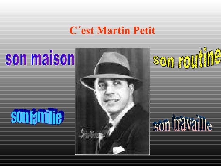 C´est Martin Petit son maison son familie son routine son travaille